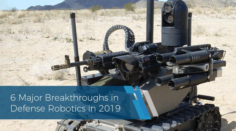 6 Major Breakthroughs in Defense Robotics in 2019