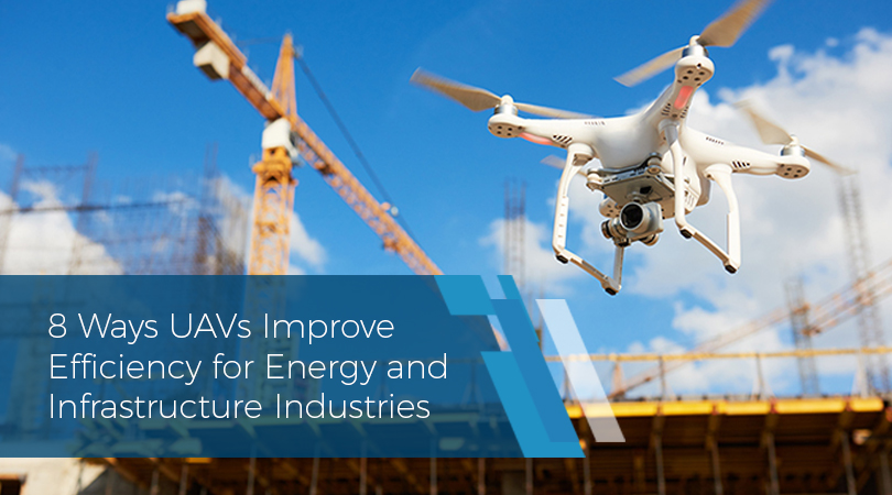 8 Ways UAVs Improve Efficiency for Energy and Infrastructure Industries