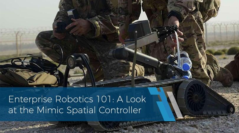 Enterprise Robotics 101 A Look at the Mimic Spatial Controller